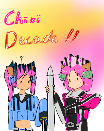 Chixi Decade!!